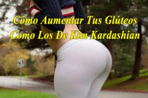 Como Aumentar Tus Glúteos Como Los de Kim Kardashian