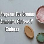 cremas para aumentar caderas y gluteos